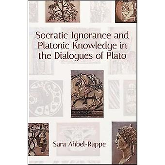 Socratic Ignorance and Platonic Knowledge in the Dialogues of Plato b