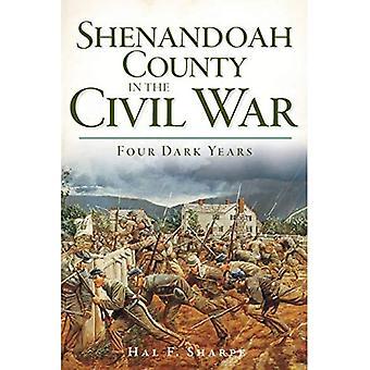 Shenandoah County in the Civil War: Four Dark Years
