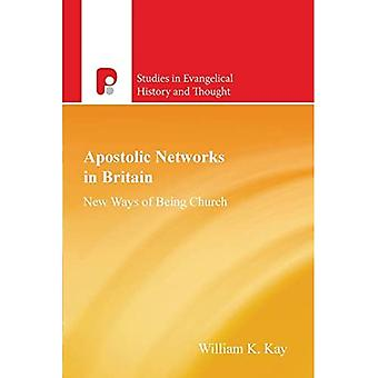 Apostolic Networks in Britain: New Ways of Being Church (Studies in Evangelical History & Thought): New Ways of Being Church (Studies in Evangelical History & Thought)