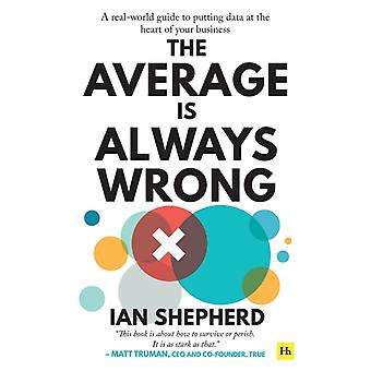 The Average is Always Wrong  A realworld guide to putting data at the heart of your business by Ian Shepherd