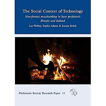The Social Context of Technology: Non-ferrous Metalworking in Later Prehistoric Britain and Ireland (Prehistoric Society� Research Papers)