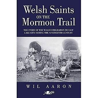 Welsh Saints on the Mormon� Trail - The Story of the� Nineteenth-Century Welsh Emigrants to Salt Lake City