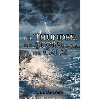 THUNDER THE STORM  THE CALM by DEARBORN & C. J.