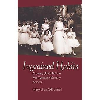 Ingrained Habits - Growing Up Catholic in Mid-Twentieth-Century Americ