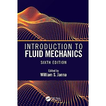 Introduction to Fluid Mechanics Sixth Edition by Janna & William S. University of Memphis & Tennessee & USA