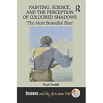 Painting Science and the Perception of Coloured Shadows by Paul University of Warwick Smith