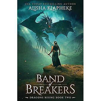 Band of Breakers - Dragons Rising Book Two by Alisha Klapheke - 978099