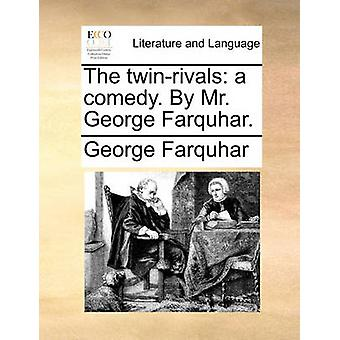 The Twin-Rivals - A Comedy. by Mr. George Farquhar by George Farquhar
