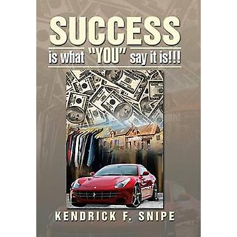 Success Is What You Say It Is!!! by Kendrick F Snipe - 9781483600048
