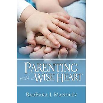 Parenting with a Wise Heart by Barbara J Mandley - 9781612060743 Book