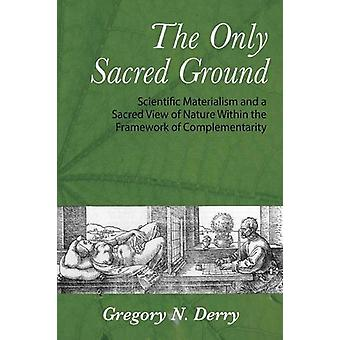 The Only Sacred Ground - Scientific Materialism and a Sacred View of N