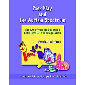 Peer Play and the Autism Spectrum - The Art of Guiding Children's Soci