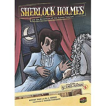On the Case with Holmes and Watson 6 Sherlock Holmes and the Adventure of the Sussex Vampire by Doyle & Sir Arthur Conan