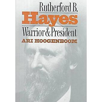 Rutherford B.Hayes  Warrior and President by Ari Hoogenboom