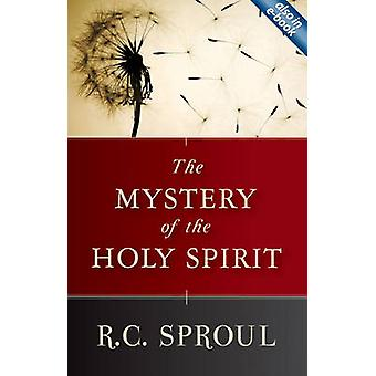 The Mystery of the Holy Spirit by R C Sproul