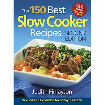 The 150 Best Slow Cooker Recipes (2nd) by Judith Finlayson - 97807788