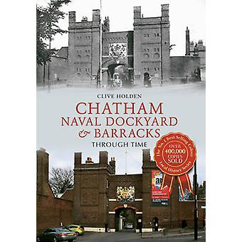 De scheepswerf Chatham & kazerne door de tijd door Clive Holden - 9781