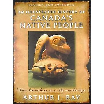 Illustrated History of Canada's Native People - I Have Lived Here Sinc