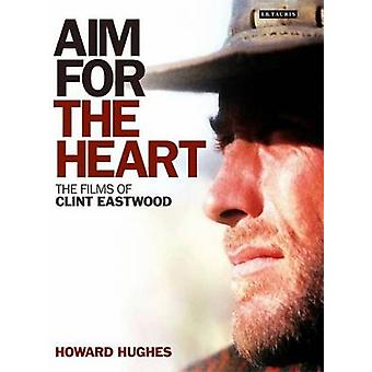 Aim for the Heart - The Films of Clint Eastwood by Howard Hughes - 978