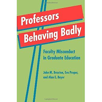 Professors Behaving Badly: Faculty Misconduct in Graduate Education