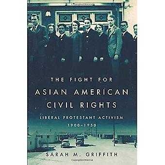 The Fight for Asian American Civil Rights: Liberal Protestant Activism,� 1900-1950