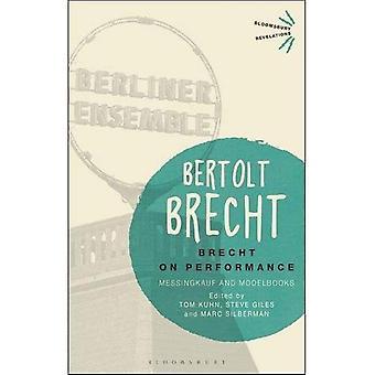 Brecht on Performance: Messingkauf and Modelbooks (Bloomsbury Revelations)