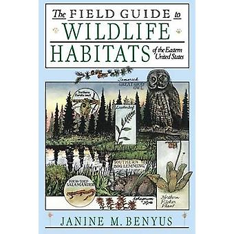 The Field Guide to Wildlife Habitats of the Eastern United States by Benyus & Janine M.