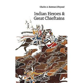 Indian Heroes and Great Chieftains by Eastman & Charles Alexander