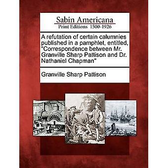 En vederläggning av vissa smädelser publiceras i en pamflett med titeln korrespondens mellan Mr Granville skarpa Pattison och Dr Nathaniel Chapman av Pattison & Granville Sharp