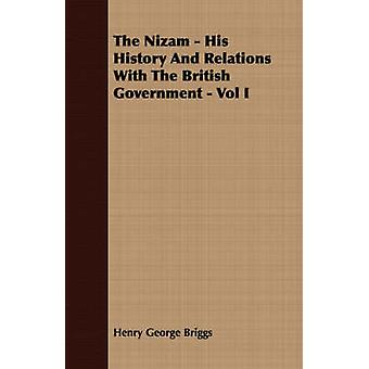 The Nizam  His History And Relations With The British Government  Vol I by Briggs & Henry George