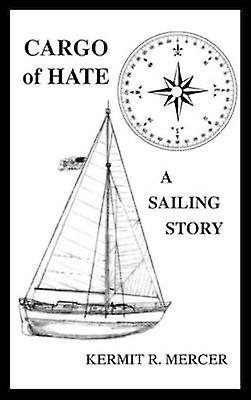 Cargo of Hate A Sailing Story by Mercer & Kermit R.