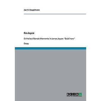 ReJoyce. Einheitsstiftende Momente in James Joyces Dubliners by Hauptmann & Jan H.