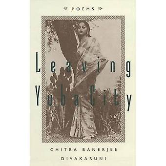 Leaving Yuba City - Poems by Chitra Banerjee Divakaruni - 978038548854