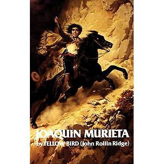 Life and Adventures of Joaquin Murieta - the Celebrated California Ba
