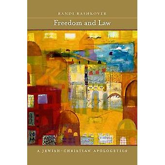 Freedom and Law - A Jewish-Christian Apologetics by Randi Rashkover -