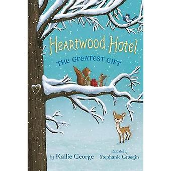Heartwood Hotel - Book 2 - The Greatest Gift by Kallie George - Stepha