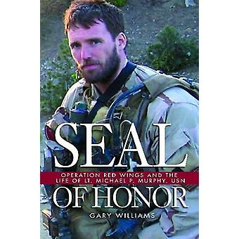 Seal Of Honor - Operation Red Wings and the Life of Lt Michael P Murph