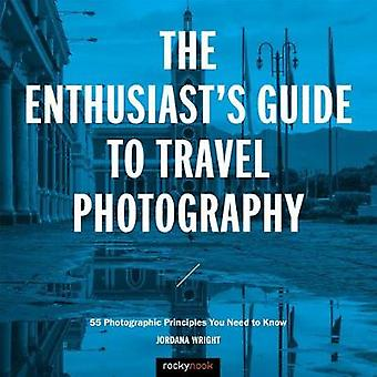The Enthusiast's Guide to Travel Photography by Jordana Wright - 9781