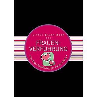 Little Black Book der Frauenverfuhrung - Das Kleine Handbuch Gegen Ein