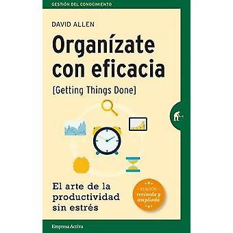 Organizate Con Eficacia - El Arte de la Productividad Sin Estres by Da