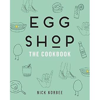 Egg Shop - The Cookbook by Nick Korbee - 9780062476616 Book