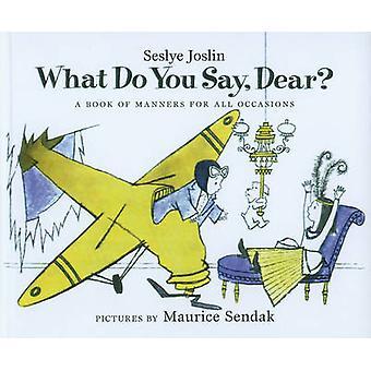 What Do You Say - Dear? by Sesyle Joslin - Maurice Sendak - 978081243