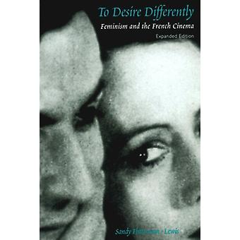 To Desire Differently - Feminism and the French Cinema by Sandy Flitte