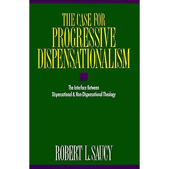 The Case for Progressive Dispensationalism The Interface Between Dispensational  NonDispensational Theology by Saucy & Robert L.