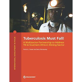 Tuberculosis Must Fall A Multisector Partnership to Address TB in Southern Africas Mining Sector by Osewe & Patrick L.