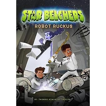 Star Belchers Robot Ruckus by Thomas Kinsley Troupe