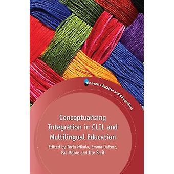 Conceptualising Integration in CLIL and Multilingual Educati by Tarja Nikula