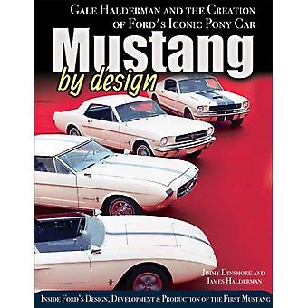 Mustang by Design  Gale Halderman and the Creation of Fords Iconic Pony Car by James Dinsmore & James Halderman