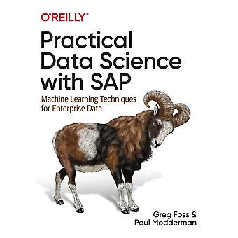 Practical Data Science with SAP  Machine Learning Techniques for Enterprise Data by Greg Foss & Paul Modderman