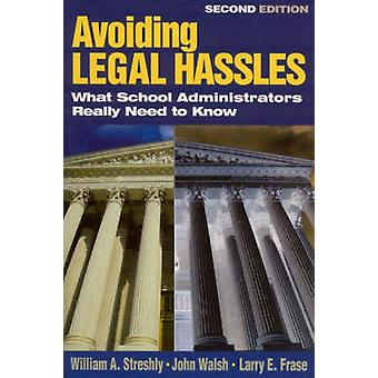 Avoiding Legal Hassles What School Administrators Really Need to Know by Streshly & William A.